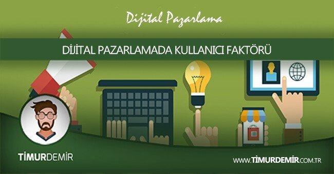 dijital pazarlama ve kullanıcı faktörü